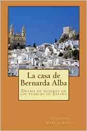 La casa de Bernarda Alba: Drama de mujeres en los pueblos de España: Amazon.es: García Lorca, Federico, Longa, Alba: Libros