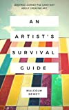An Artist s Survival Guide: Lessons Learned the Hard Way about Making Art So You Won t Have to.
