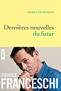 Dernières nouvelles du futur : quatorze fables sur le monde à venir, Franceschi, Patrice
