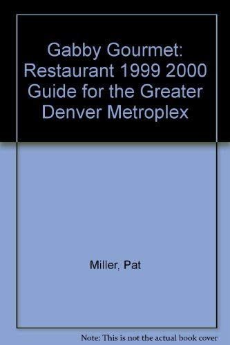 Gabby Gourmet Restaurant Guide 1999/2000: The Greater Denver Metroplex (Gabby Gourmet Best Restaurants)
