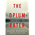 The Opium-Eater: A Thomas De Quincey Story (Kindle Single)