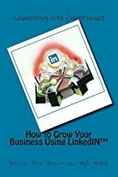 How to Grow Your Business Using Linkedin (Paperback)--by Bruce 'Zen' Benefiel Ma-Mba [2014 Edition]