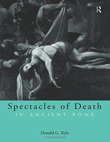 Spectacles of Death in Ancient Rome (Approaching the Ancient World)