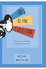 Art Is For Everyone: 28 Days of Crafting a Creative Practice Paperback