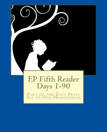 EP Fifth Reader Days 1-90: Part of the Easy Peasy All-in-One Homeschool (EP Reader Series) (Volume 5)