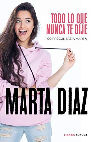 Todo lo que nunca te dije: 100 preguntas a Marta