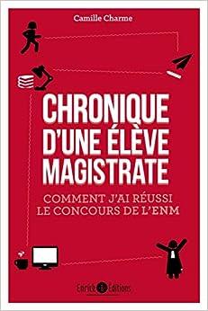 Book's Cover of Chronique d'une élève-magistrate : Comment j'ai réussi le concours de l'ENM (Français) Poche – 29 septembre 2017