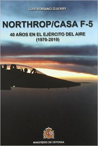 Northrop/CASA F-5: 40 años en el Ejército del Aire 1970-2010: Amazon.es: Soriano, Luis: Libros