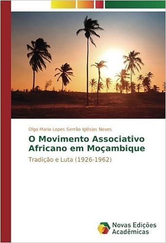 O Movimento Associativo Africano em Moçambique: Tradição e Luta (1926-1962) (Portuguese Edition): Olga Maria Lopes Serrão Iglésias Neves: 9783330763593: ...