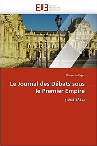 Book Le Journal des Débats sous le Premier Empire: (1804-1814) (Omn.Univ.Europ.) (French Edition)