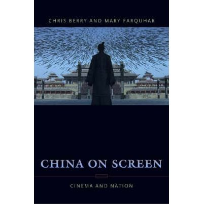 China on Screen: Cinema and Nation (Film and Culture Series)