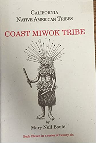 Californias Native American Tribes Coast Miwok Mary Null Boule