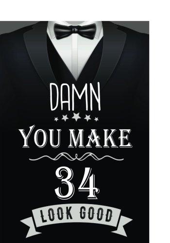 Read Online Damn, You Make 34 Look Good: Birthday Memory Book, Birthday Journal Notebook For 34 Year Old Men, 7 x 10, 120 Blank Pages(Birthday Keepsake Book) pdf epub