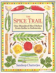 The Spice Trail: One Hundred Hot Dishes from India to Indonesia