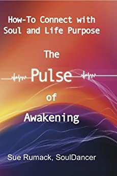 The Pulse of Awakening: How to Connect with Soul and Life Purpose (Soul Dance) by [SoulDancer, Sue Rumack]