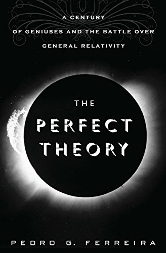 The Perfect Theory: A Century of Geniuses and the Battle over General Relativity