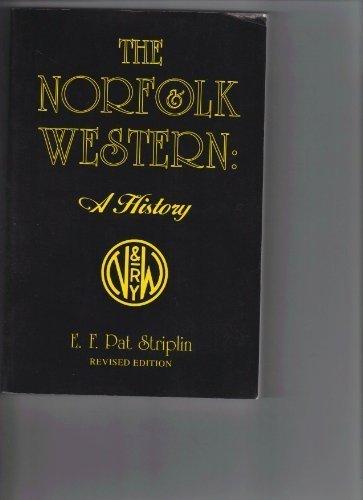 The Norfolk & Western: A history by E. F. Pat Striplin (1997-08-02)