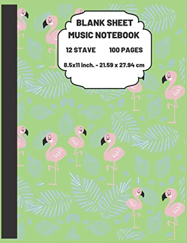 Blank Sheet Music Notebook: Beautiful Flamingo Themed Journal for Writing and Composing Your Own Songs, Chord Sheet and Tab Book 12 Staves 8.5x11 ... cm 120 Pages (PINK&GREEN&BLUE Pattern)