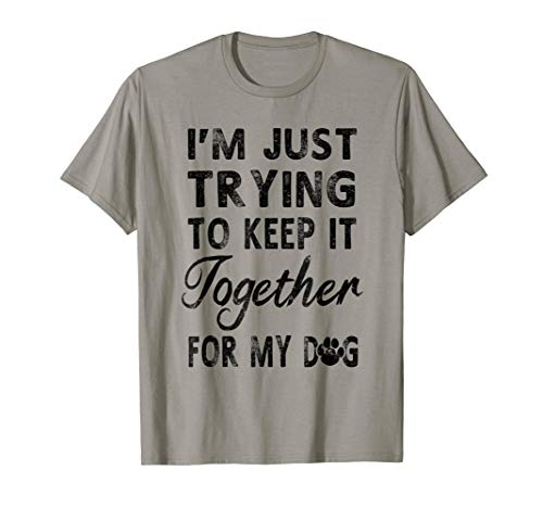 I'm Just Trying To Keep It Together My Dog T-shirt Women