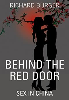 Behind the Red Door: Sex in China by [Burger, Richard]