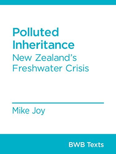 Polluted Inheritance: New Zealand's Freshwater Crisis (BWB Texts Book 36)