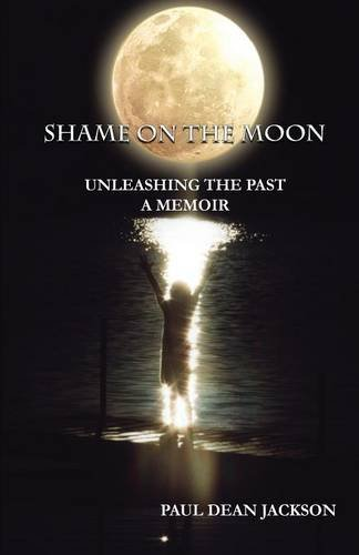 Shame on the Moon: Unleashing The Past, A Memoir