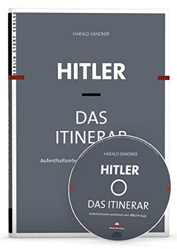 Hitler - Das Itinerar: Aufenthaltsorte und Reisen von 1889 bis 1945 plus CD (Volltextsuche)