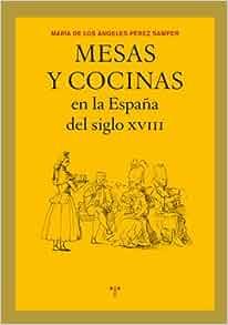 Mesas y Cocinas en la Espana del Siglo Xviii: María de los