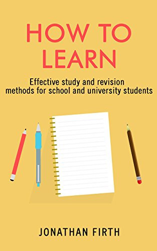 How to Learn: Effective study and revision methods for school and university students
