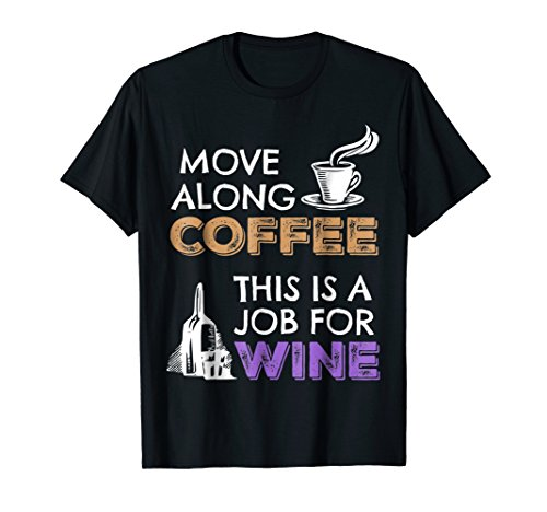 Move Along Coffee This is a Job for Wine Novelty Gag T-Shirt