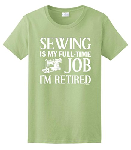 Sewing is my Full Time Job I'm Retired, Retirement Ladies T-Shirt Large Pistachio