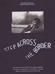 Step Across the Border - Nicolas Humbert & Werner Penzel