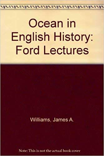 James Ford Of Williamson >> The Ocean In English History Being The Ford Lectures James