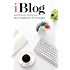 iBlog: Everything you need to know about blogging from 30 top bloggers