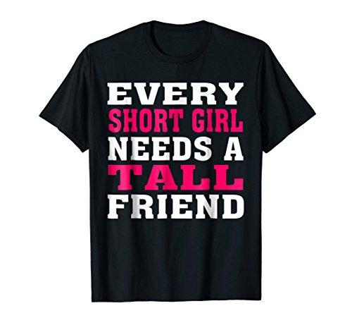 Every Short Girl Needs a Tall Friend T-Shirt Best Friends (Every Tall Boy Needs A Short Girl)