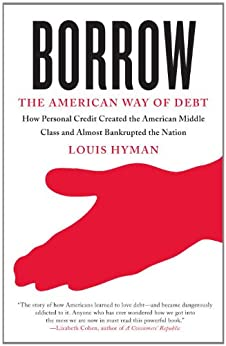 Borrow: The American Way of Debt by [Hyman, Louis]