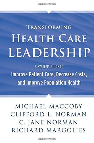 Transforming Health Care Leadership: A Systems Guide to Improve Patient Care, Decrease Costs, and Improve Population Health (Best Practices In Healthcare Leadership)
