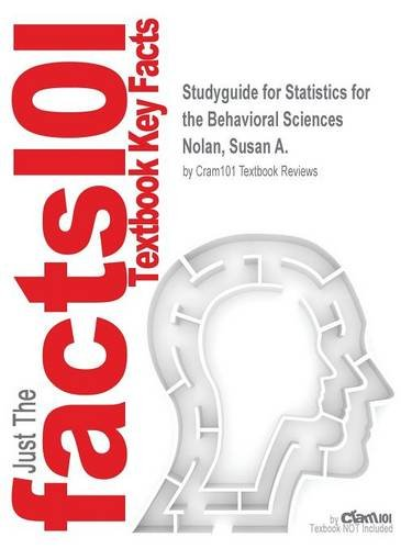 Studyguide for Statistics for the Behavioral Sciences by Nolan, Susan A., ISBN 9781464141386