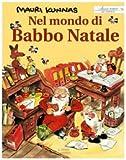 Nel mondo di Babbo Natale : un libro su Babbo Natale e i suoi gnomi presso il monte Korvatunturi