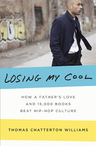 Read Online Losing My Cool: How a Father's Love and 15,000 Books Beat Hip-hop Culture ebook