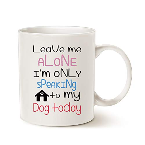 (MAUAG Funny Dog Coffee Mug Christmas Gifts, Leave Me Alone I'm Only Speaking to My Dog Today Fun Cute Dog Lovers Cup White, 11 Oz )