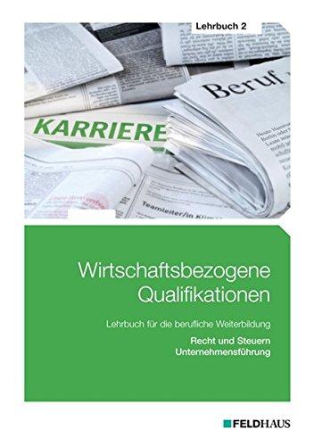 Wirtschaftsbezogene Qualifikationen - Lehrbuch 2: Recht und Steuern, Unternehmensführung