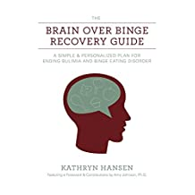 The Brain over Binge Recovery Guide: A Simple and Personalized Plan for Ending Bulimia and Binge Eating Disorder