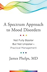 A Spectrum Approach to Mood Disorders: Not Fully Bipolar But Not Unipolar--Practical Management