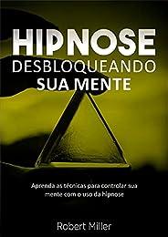Hipnose: Técnicas para desbloquear o poder da sua mente: (Elimine fobias, vícios, insônia, comportamentos inde