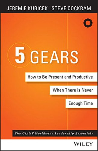 5 Gears: How to Be Present and Productive When There Is Never Enough Time