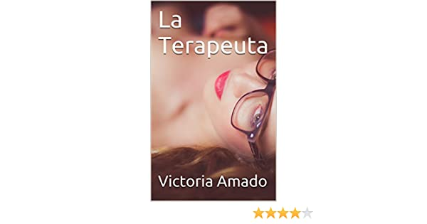 La Terapeuta (Spanish Edition) - Kindle edition by Victoria Amado. Literature & Fiction Kindle eBooks @ Amazon.com.