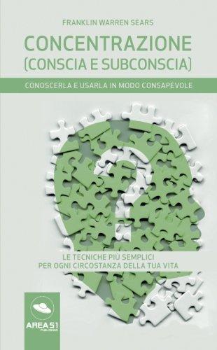 Concentrazione (conscia e subconscia): Conoscerla e usarla in modo consapevole (Italian Edition)