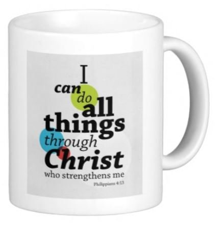 - I can do all things through Christ who strengthens me. Philippians 3:13 - 11 OZ Coffee Mug - Bible Quotes, Christian and church - By A Mug To Keep TM, Inspirational