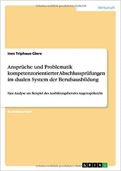 Ansprüche und Problematik kompetenzorientierter Abschlussprüfungen im dualen System der Berufsausbildung